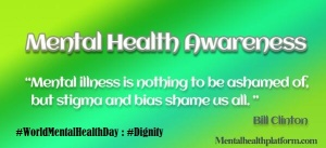 WMHD Dignity- Mental Illness nothing to be ashamed